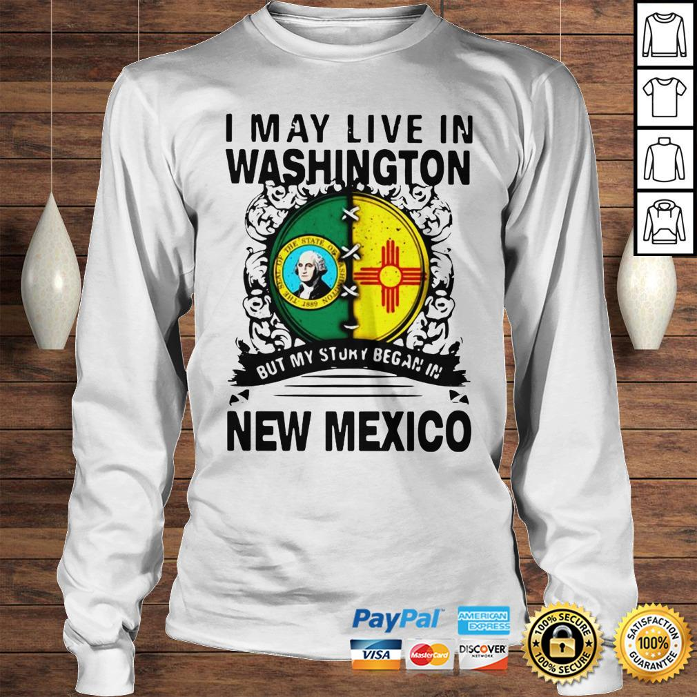 Official I May Live In Washington But My Story Began In New Mexico Hoodie Longsleeve Tee Unisex