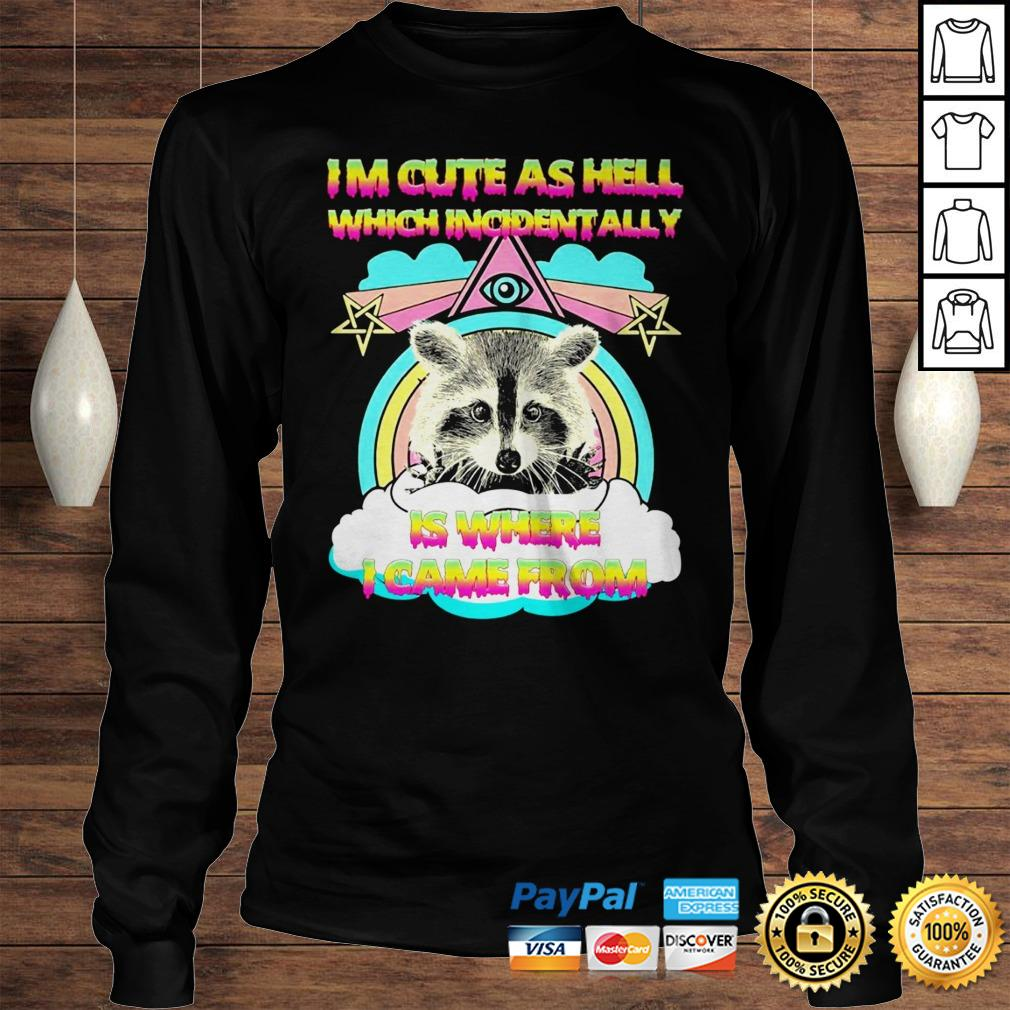 Raccoon Im cute as Hell which incidentally is where I came from shirt Longsleeve Tee Unisex
