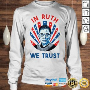 Ruth Bader Ginsburg In Ruth We Trust Shirt Longsleeve Tee Unisex