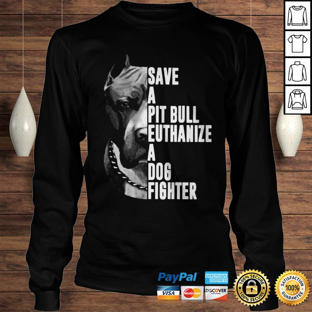 The Rock Save A Pit Bull Euthanize A Dog Fighter Shirt Longsleeve Tee Unisex