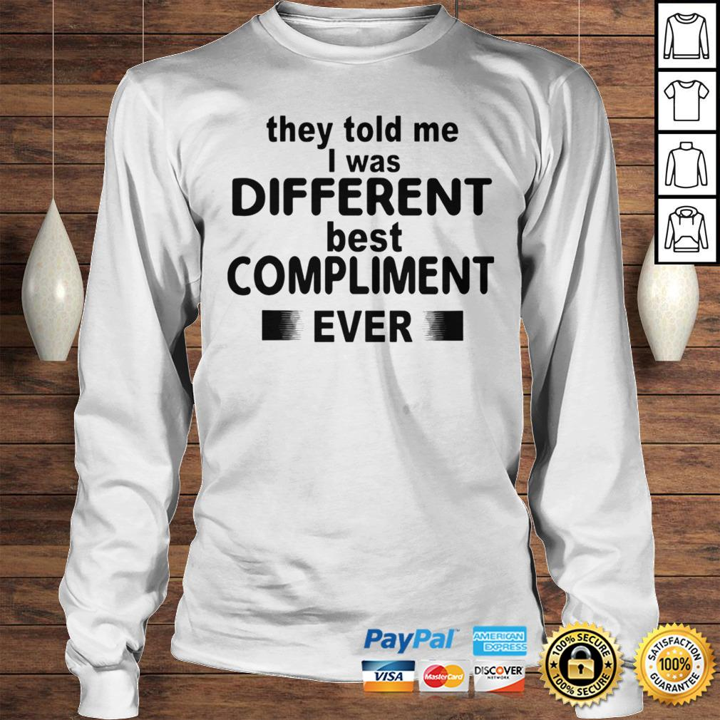 They Told Me I Was Different Best Compliment Ever Shirt Longsleeve Tee Unisex