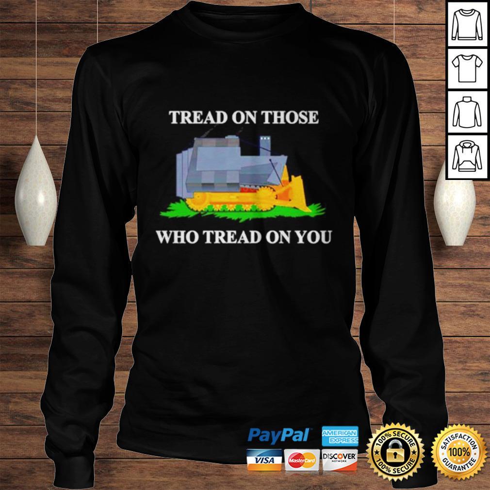 Tread on those who tread on you shirt Longsleeve Tee Unisex
