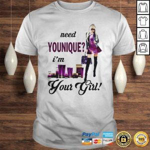 Need Younique Im Your Girl Shirt Shirt