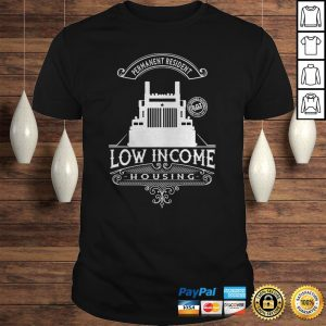 Permanent resident low income housing shirt Shirt
