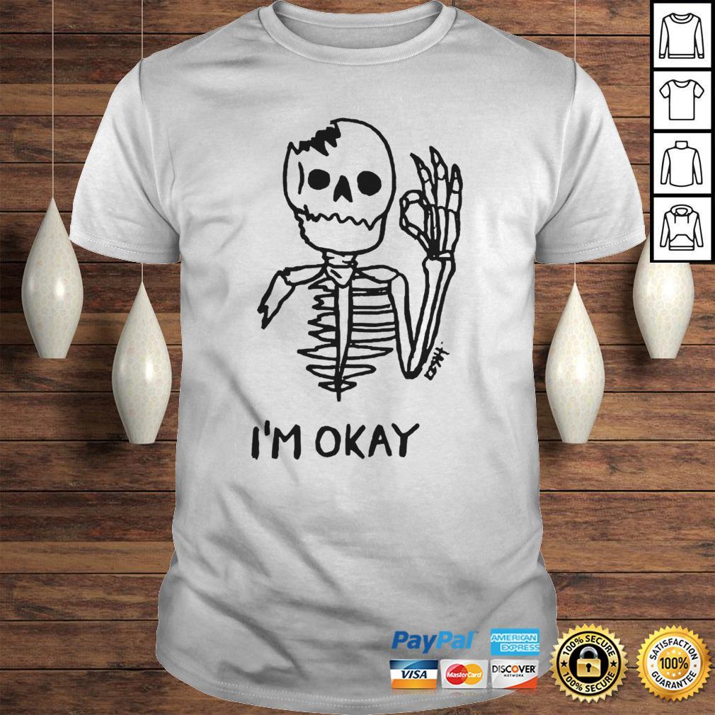 Skeleton Im okay shirt