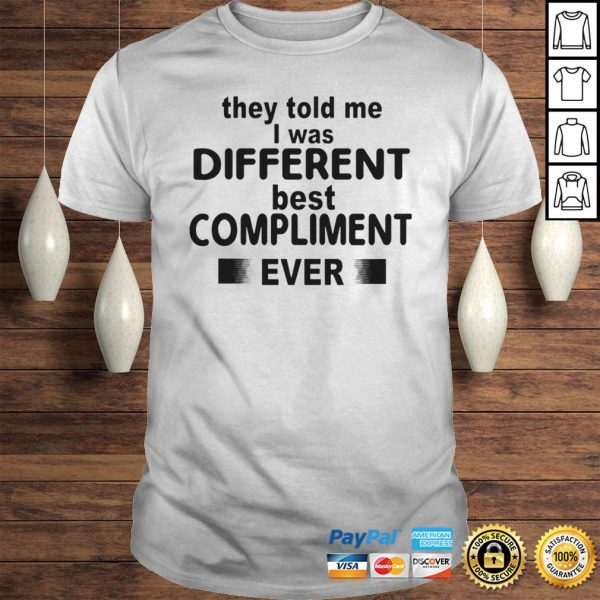 They Told Me I Was Different Best Compliment Ever Shirt Shirt