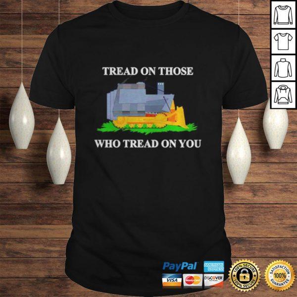 Tread on those who tread on you shirt Shirt
