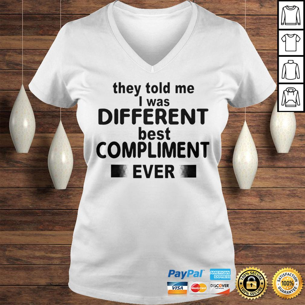 They Told Me I Was Different Best Compliment Ever Shirt Ladies V-Neck