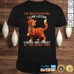 Cat Im Multitasking I Can Listen Ignore And Forget At The Same Time TShirt Shirt