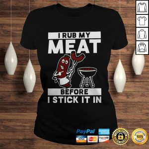 I Rub My Meat Before I Stick It In Shirt