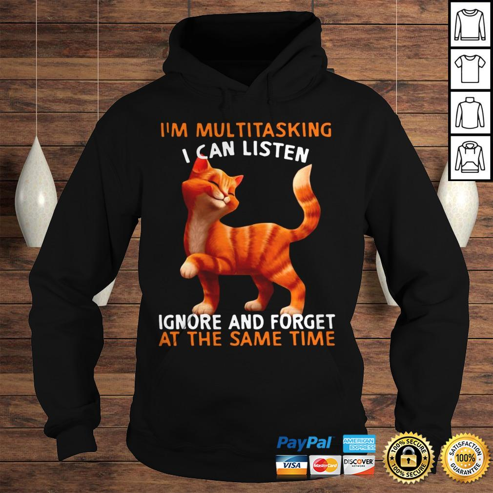 Cat Im Multitasking I Can Listen Ignore And Forget At The Same Time TShirt Hoodie