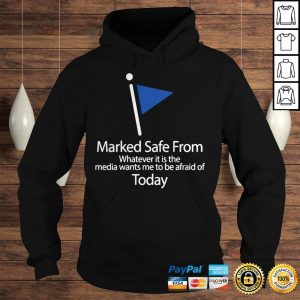 Marked Safe From Whatever It Is The Media Wants Me To Be Afraid Of Today Shirt Hoodie