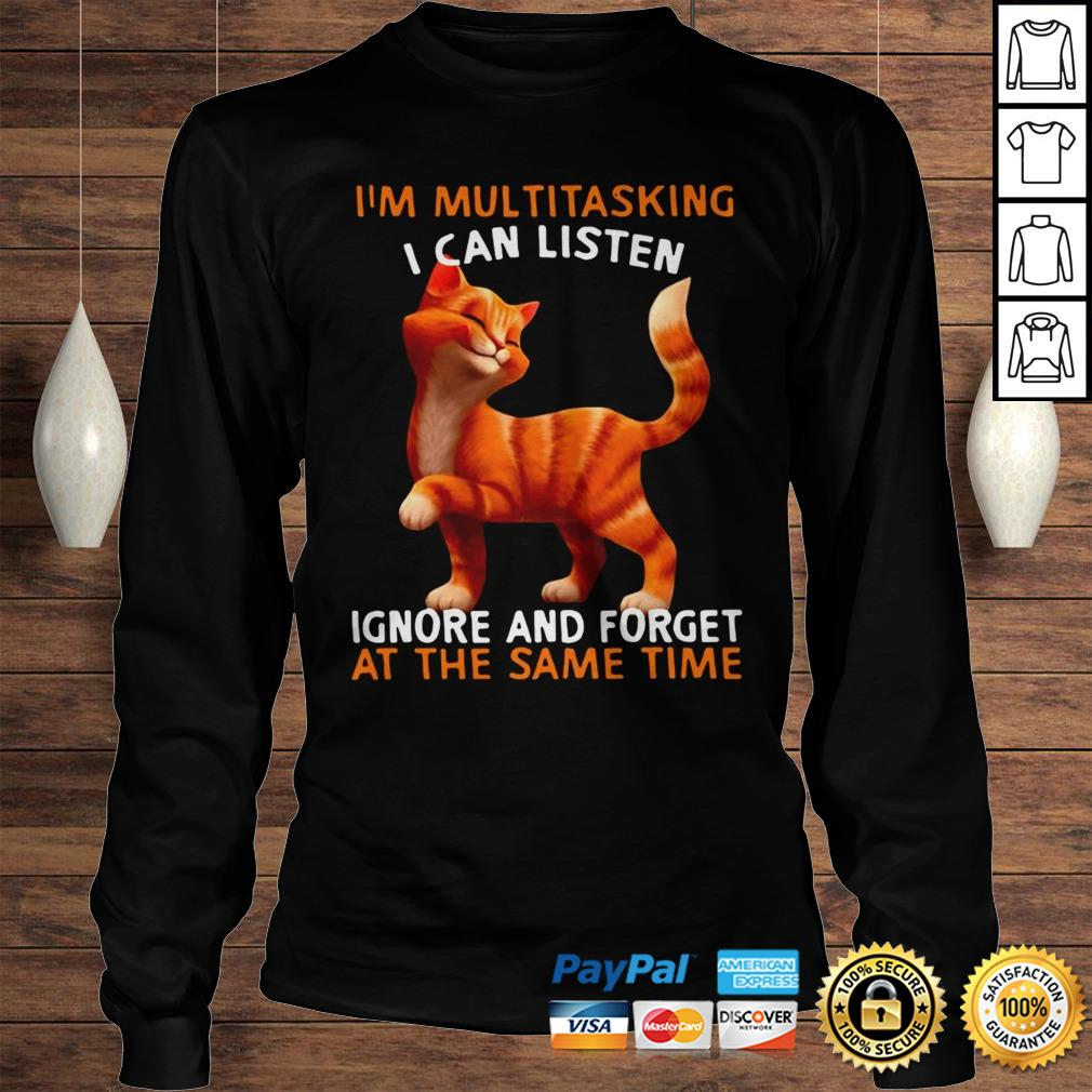 Cat Im Multitasking I Can Listen Ignore And Forget At The Same Time TShirt Longsleeve Tee Unisex