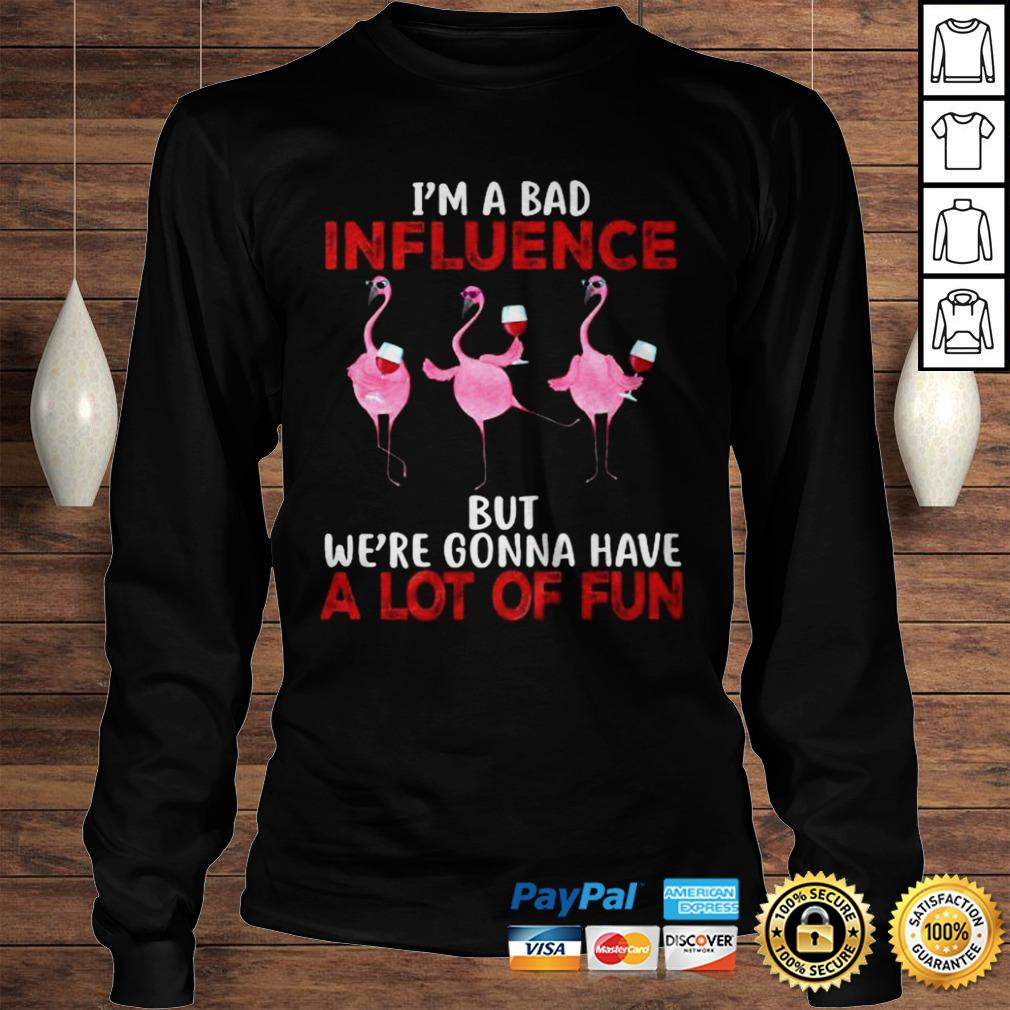 Flamingo wine Im a bad influence but were gonna have a lot of fun tshirt Longsleeve Tee Unisex