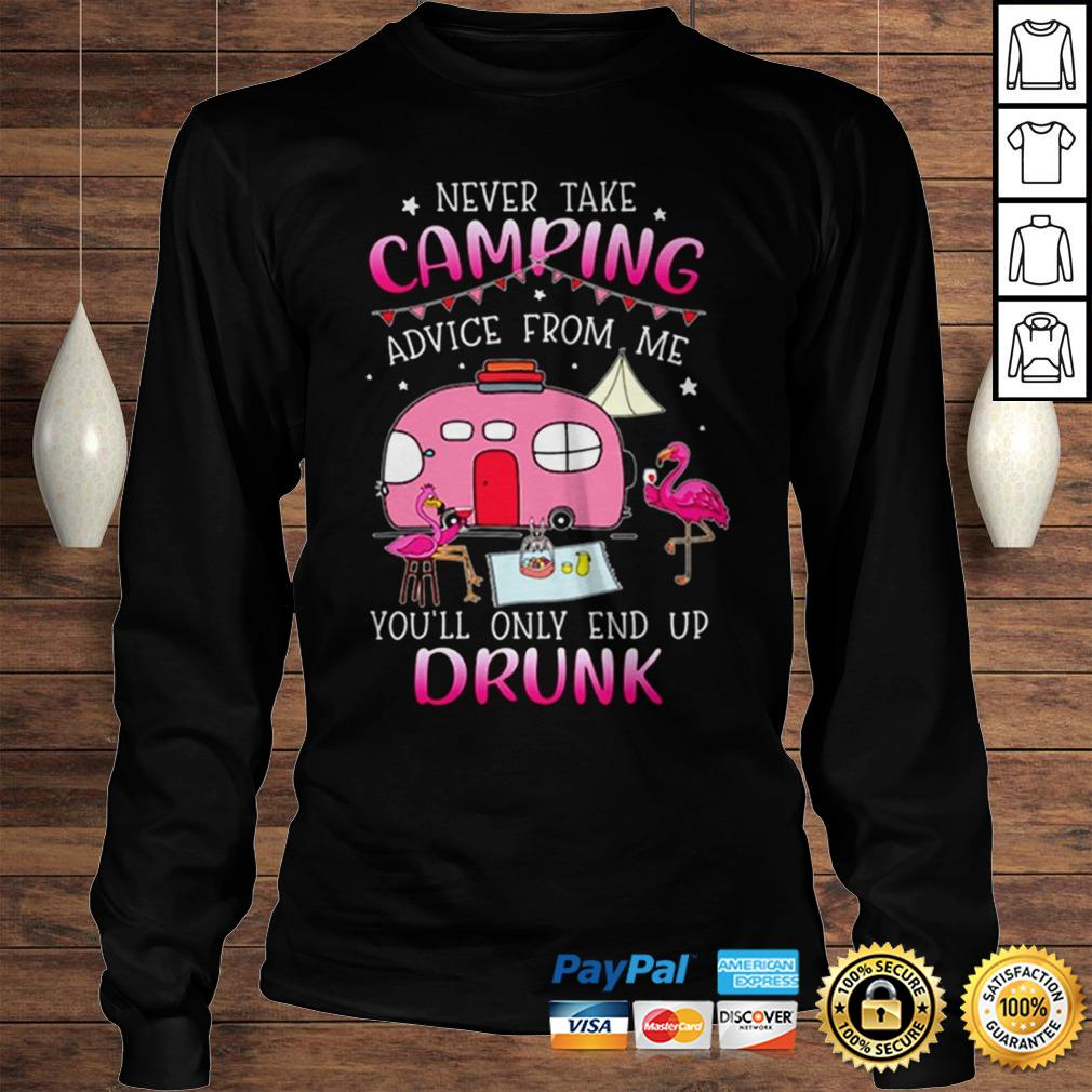 Flamingos never take camping advice from me youll only end up drunk shirt Longsleeve Tee Unisex