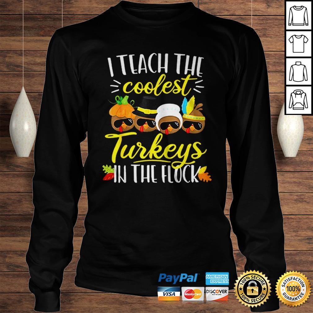 Official Thanksgiving Teacher Teach The Coolest Turkeys In The Flock Shirt Longsleeve Tee Unisex