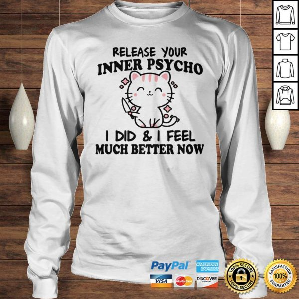 Release Your Inner Psycho I DId And I Feel Much Better Now Hoodie Longsleeve Tee Unisex
