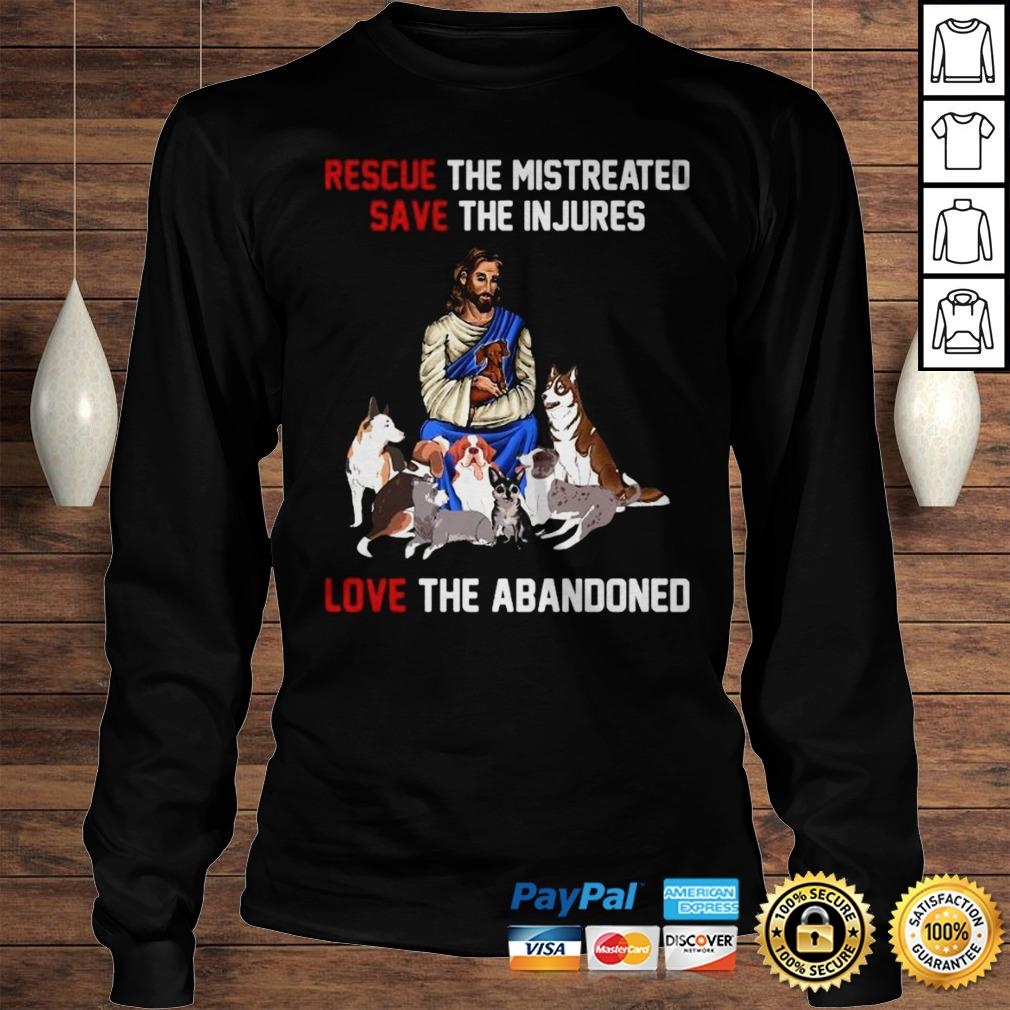 Rescue The Mistreated Save The Injures Love The Abandoned Shirt Longsleeve Tee Unisex