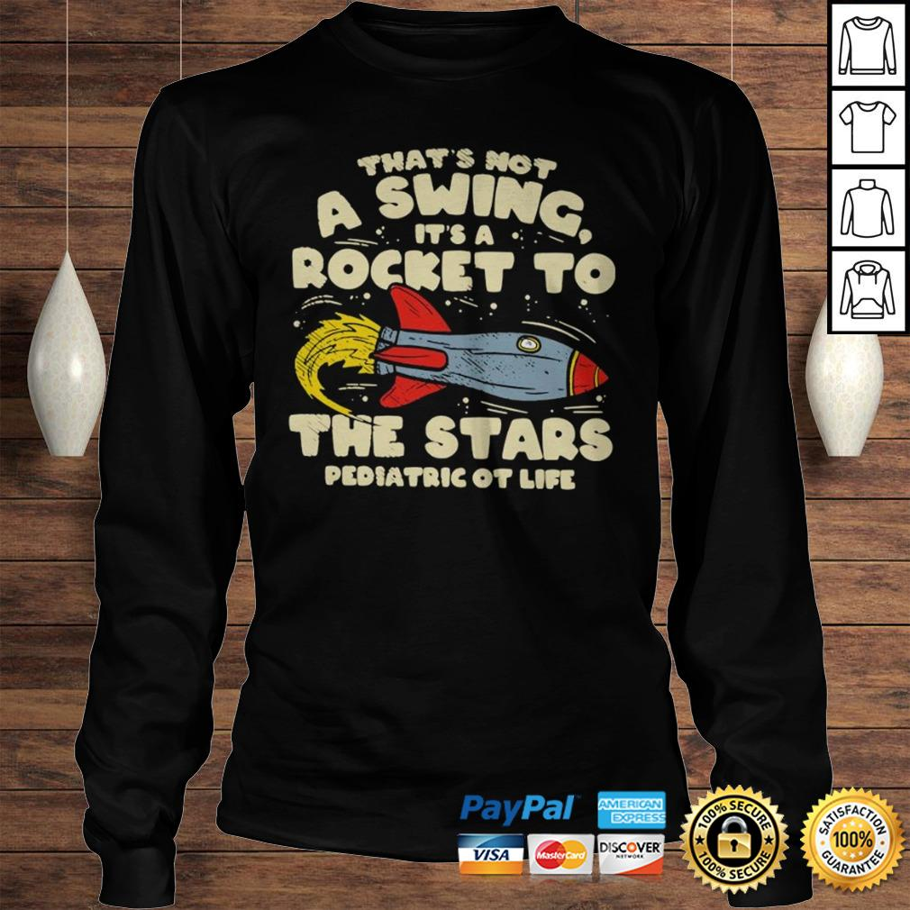 Thats Not A Swing Its A Rocket To The Stars Pediatric Ot Life Shirt Longsleeve Tee Unisex