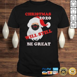Christmas 2020 will still be great shirt Shirt