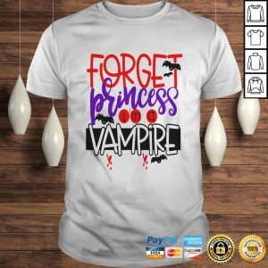 Forget Princess im a Vampire shirt Shirt