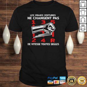 Les Vraies Voitures Ne Changent Pas De Vitesse Toutes Seules Shirt Shirt