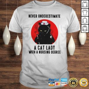 Never underestimate a cat lady with a nursing degree shirt Shirt