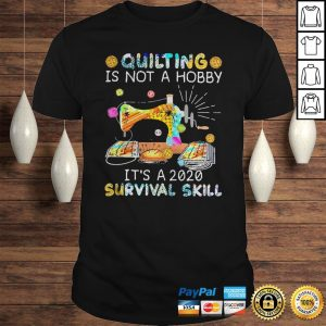 Quilting is not a hobby its a 2020 survival skill shirt Shirt