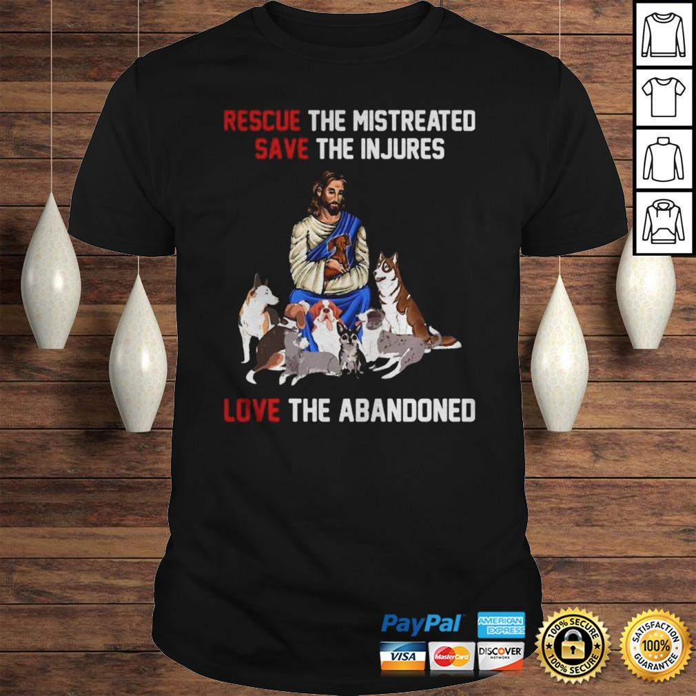 Rescue The Mistreated Save The Injures Love The Abandoned Shirt