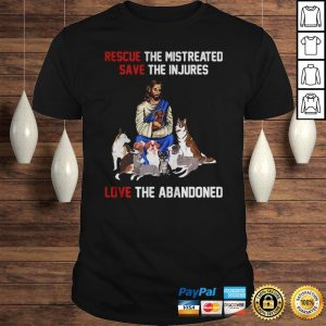 Rescue The Mistreated Save The Injures Love The Abandoned Shirt Shirt