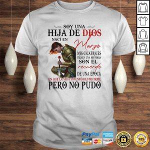 Soy Una Hija De Dios Naci En Margo En Que La Vida Intento Destruirme Pero No Pudo Shirt Shirt