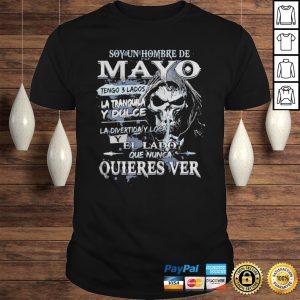 Soy un hombre de mayo tengo 3 lados la tranquila y dulce la divertiday loca el lado que nunca quier Shirt