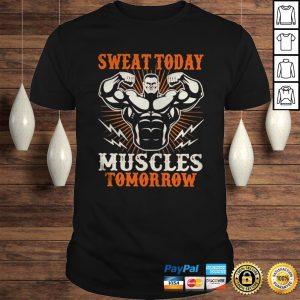 Sweat today Muscles Tomorrow shirt Shirt