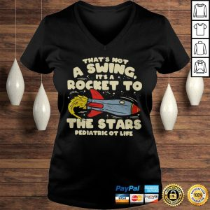 Thats Not A Swing Its A Rocket To The Stars Pediatric Ot Life Shirt Ladies V-Neck