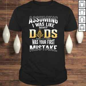 Assuming I Was Like Most Dad  Masonic  Masons shirts