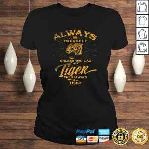 Always Be Yourself Shirt Be A Wild Tiger Love Tigers Gifts