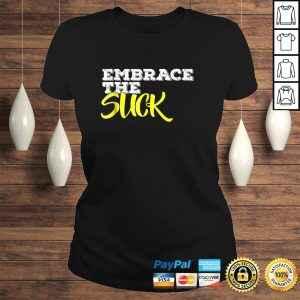 Embrace The Suck TShirt