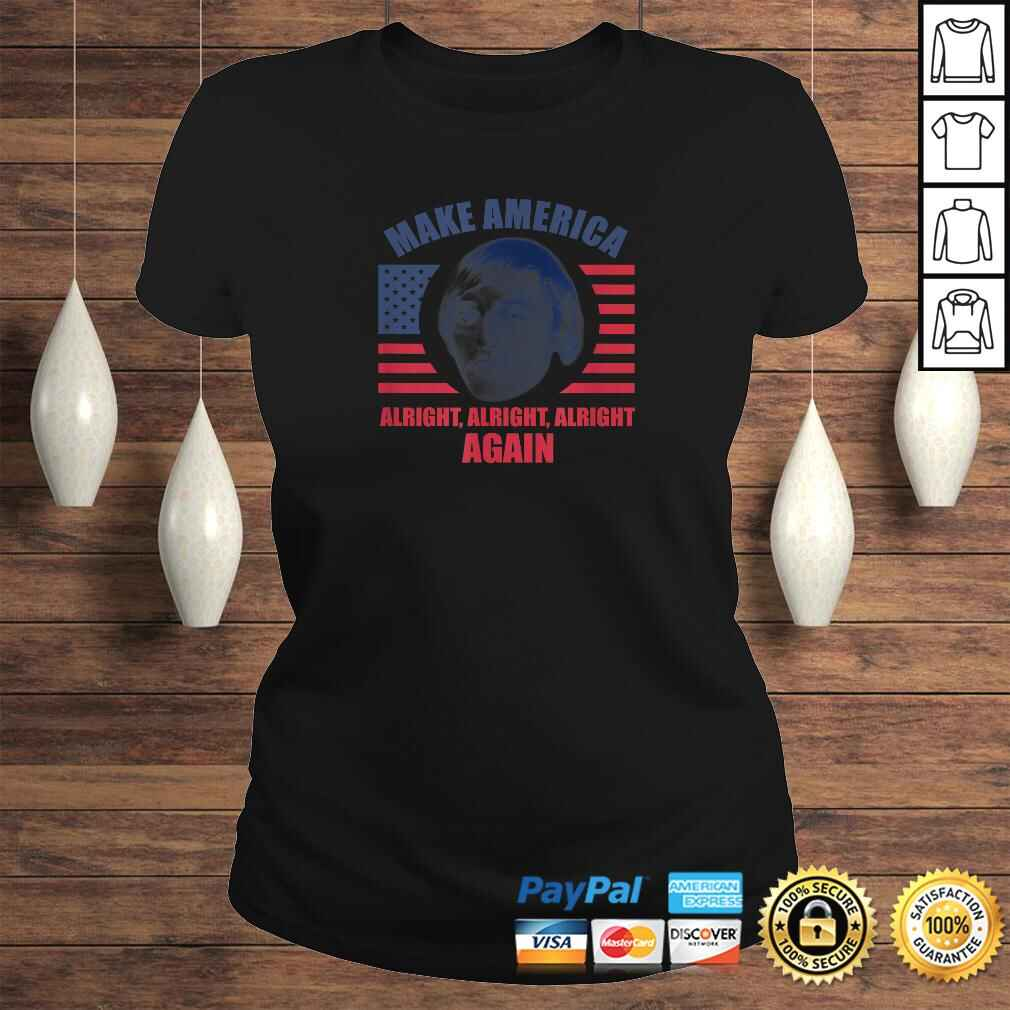 Make America Alright Alright AlrighShirt Classic Ladies Tee