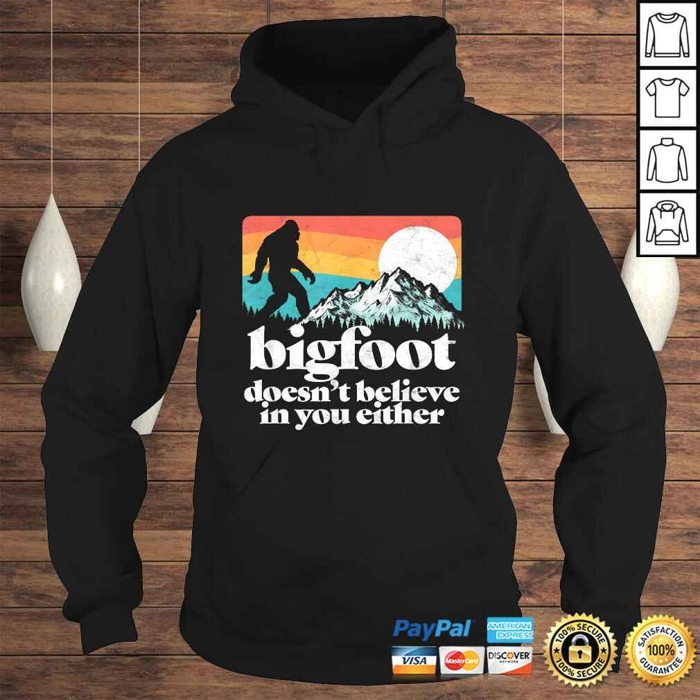 Bigfoot Doesnt Believe in You Either Funny Sasquatch TShirt Hoodie