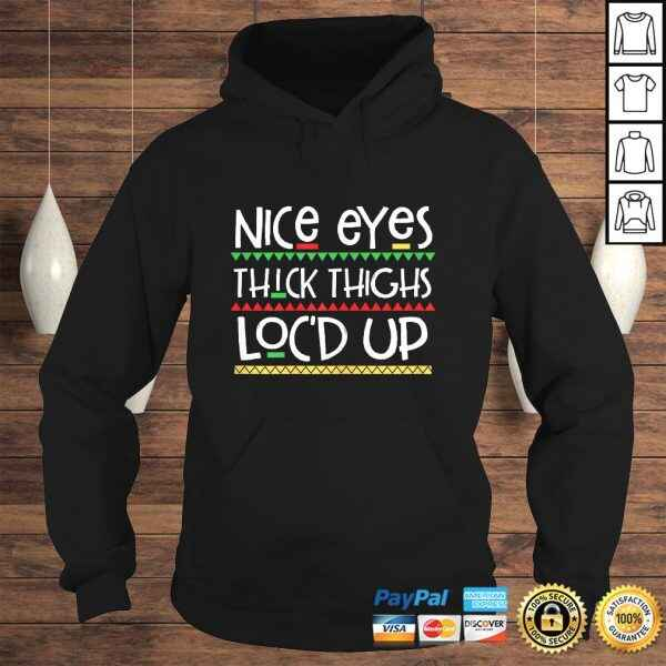 Funny Womens Nice Eyes Thick Thighs Locd Up Melanin Gifts For Women Gift TShirt