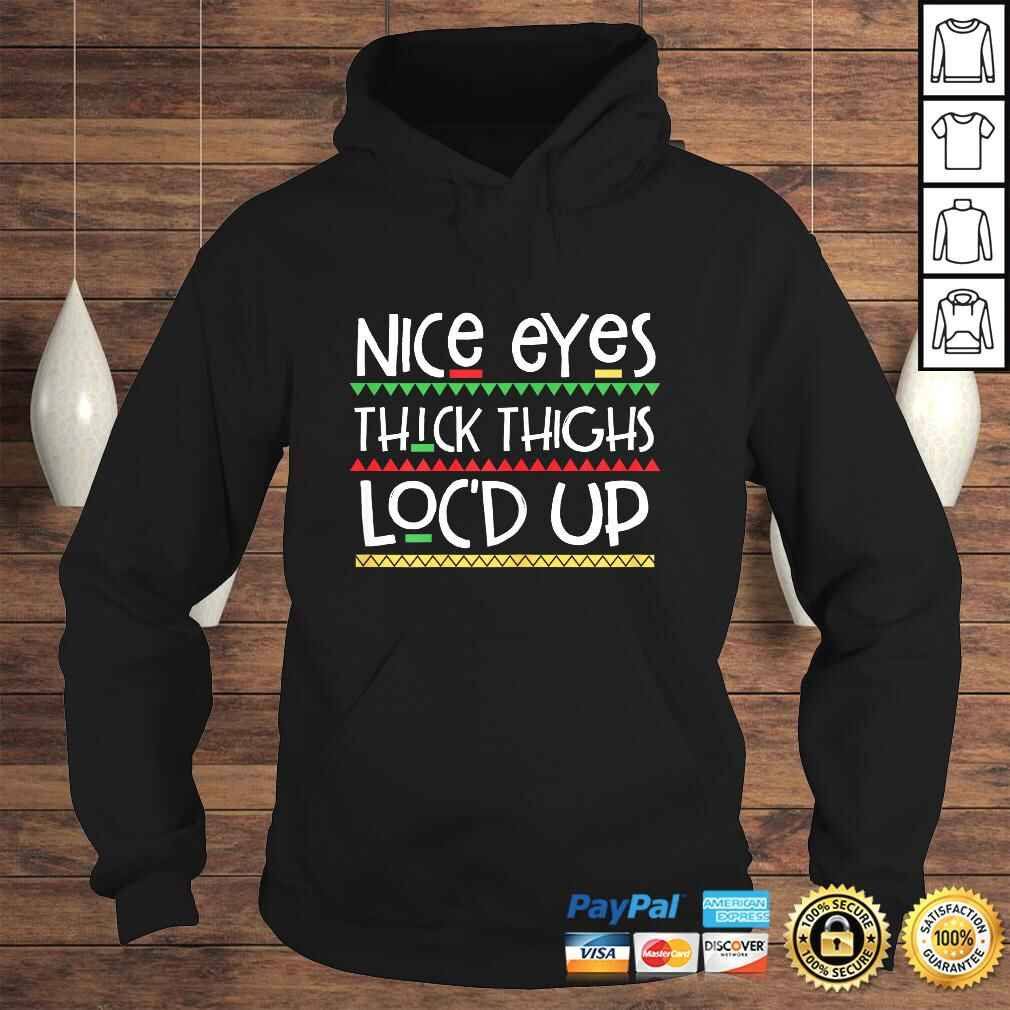Funny Womens Nice Eyes Thick Thighs Locd Up Melanin Gifts For Women Gift TShirt Hoodie