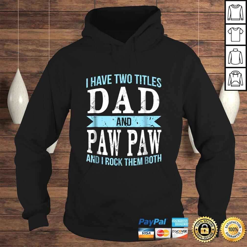 I Have Two Titles Dad & Paw Paw Father Grandpa T-shirt Hoodie