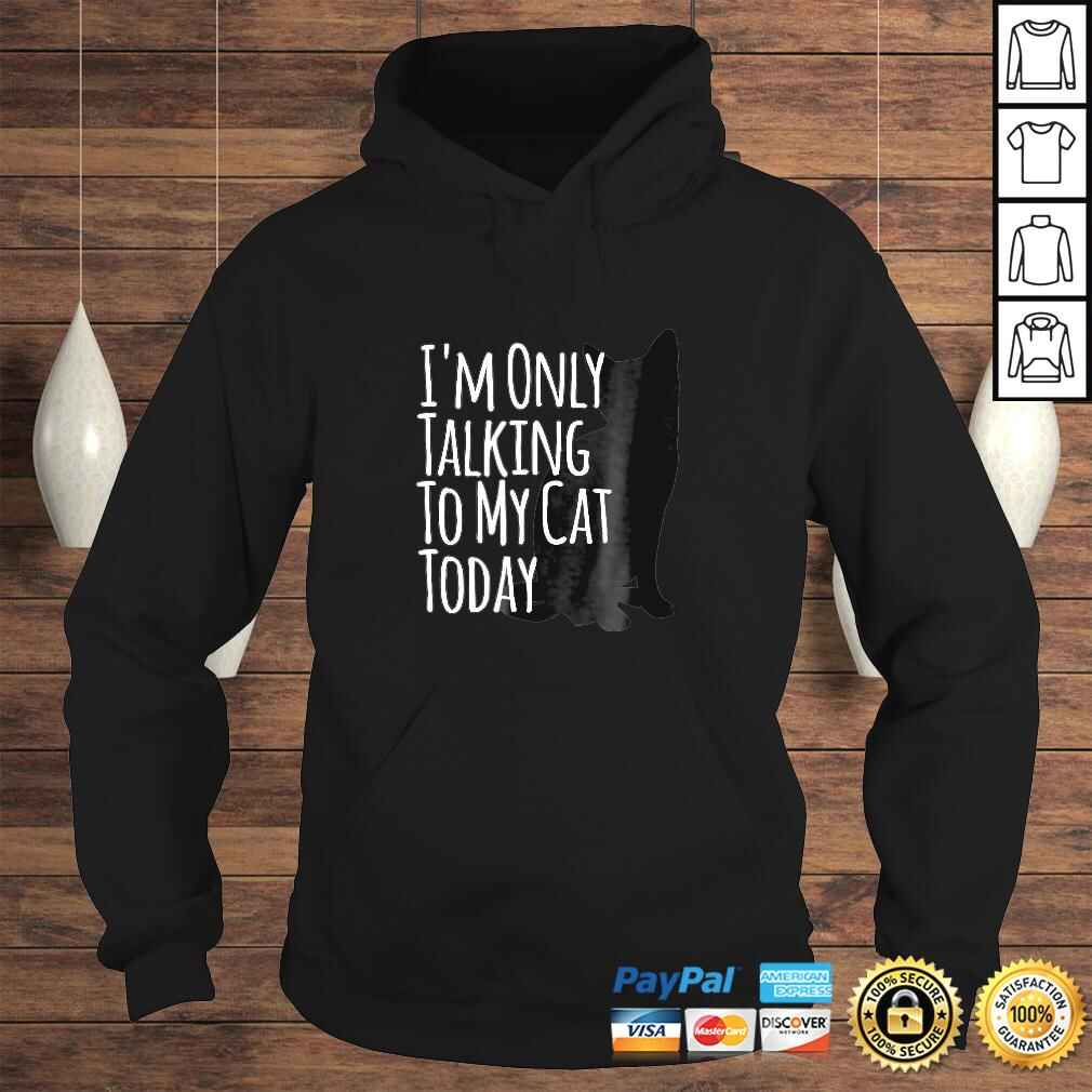I'm Only Talking To My Cat Today Shirt