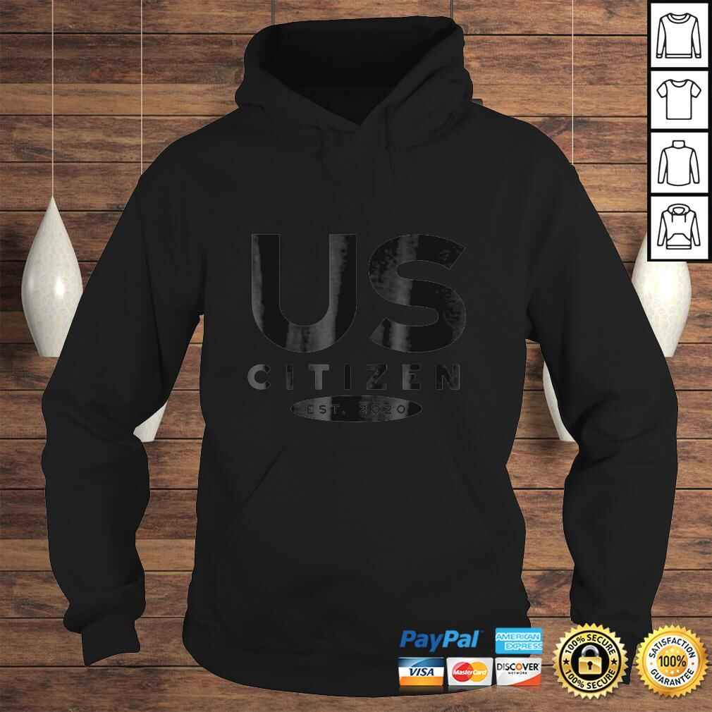 US Citizenship New Citizen Gifts 2020 4th of July Tee Shirt Hoodie