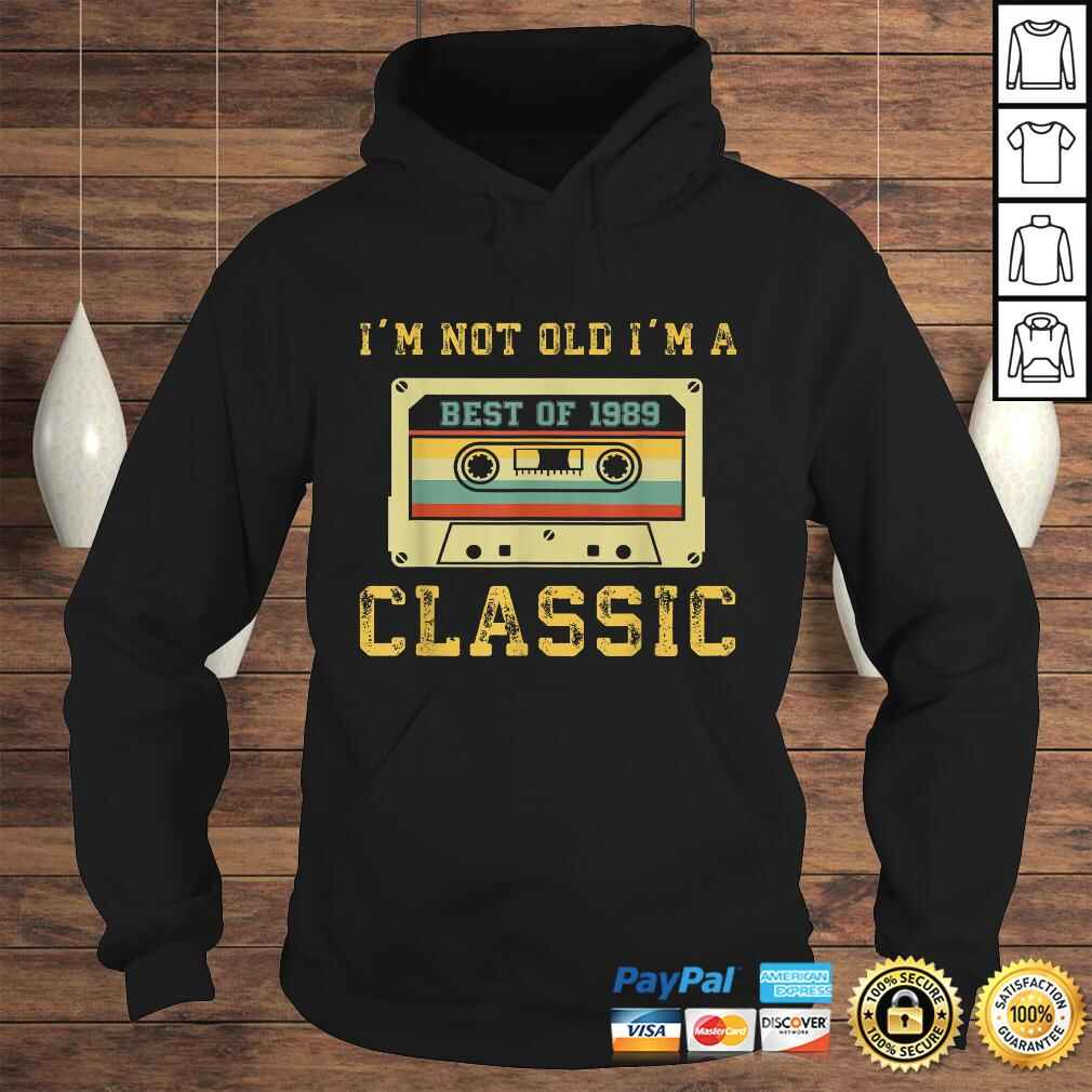 Vintage Cassette I'm Not Old I'm A Classic 1989 30th Shirt Hoodie