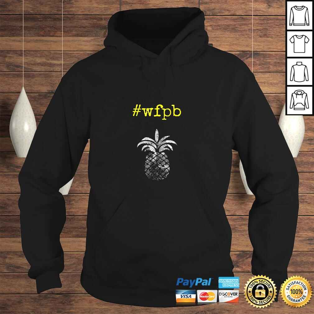 #wfpb Whole Food Plant-Based Pineapple Yellow PrinTShirt Hoodie