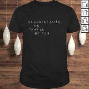Underestimate Me That'll Be Fun Gift TShirt