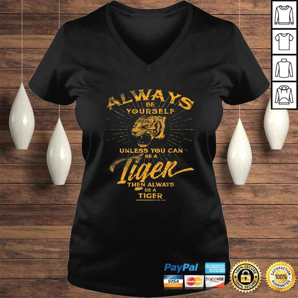 Always Be Yourself Shirt Be A Wild Tiger Love Tigers Gifts Ladies V-Neck