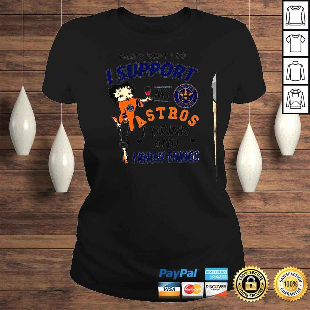Betty Boop thats what I do i support my astros I drink and I know things Shirt