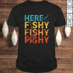 Funny Here Fishy Fishy Fishy Tshirt